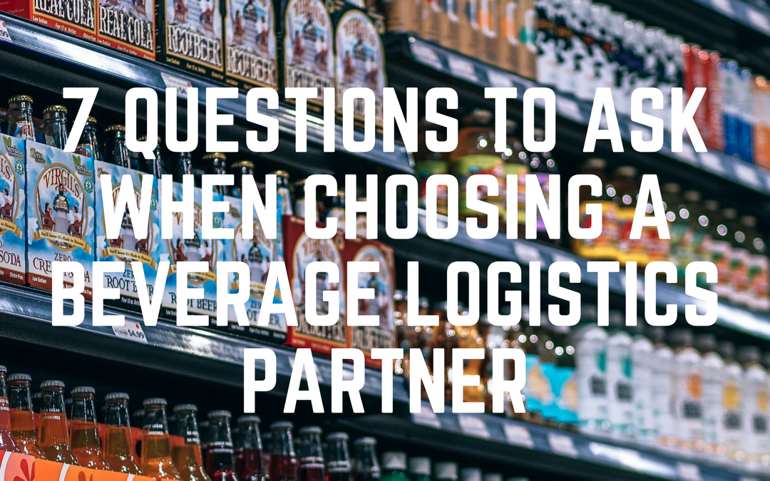 7 Questions To Ask When Choosing A Beverage Logistics Partner
