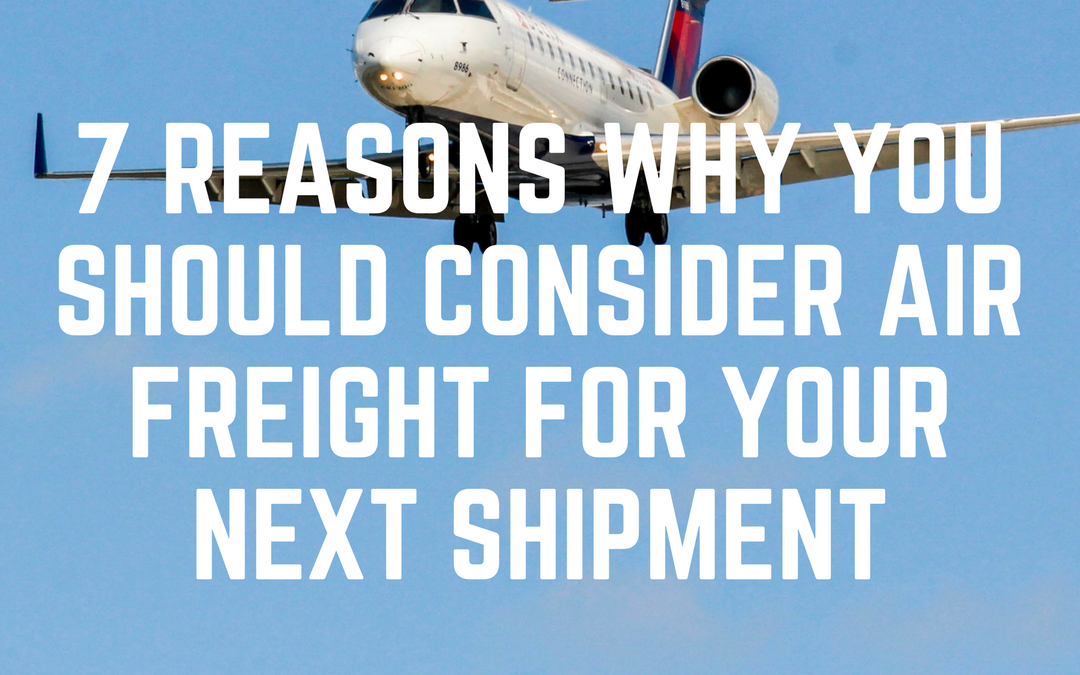7 Reasons why you should consider Air Freight for your next shipment