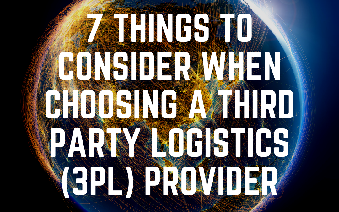7 Things to Consider When Choosing a Third Party Logistics (3PL) Provider