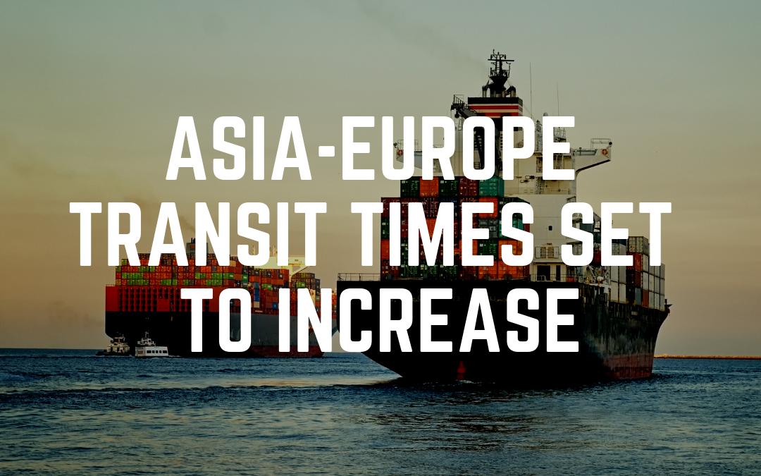 Asia – Europe Transit Times Set to Increase