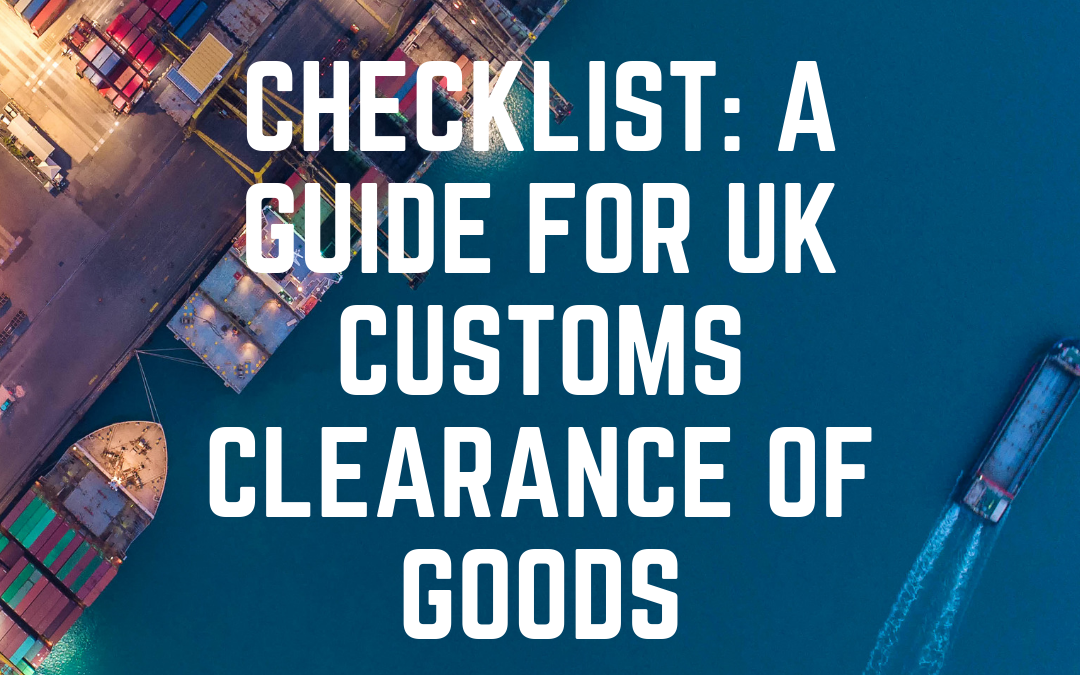 CHECKLIST: A Guide for UK Customs Clearance of Goods
