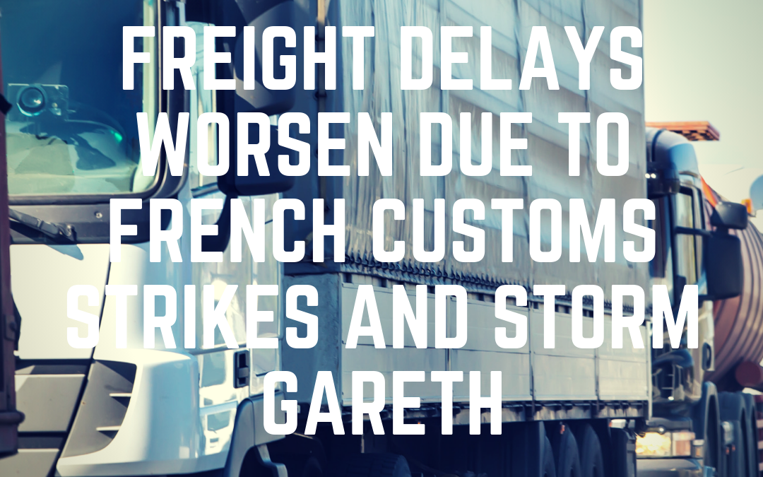 Freight Delays Worsen due to French Customs Strikes and Storm Gareth