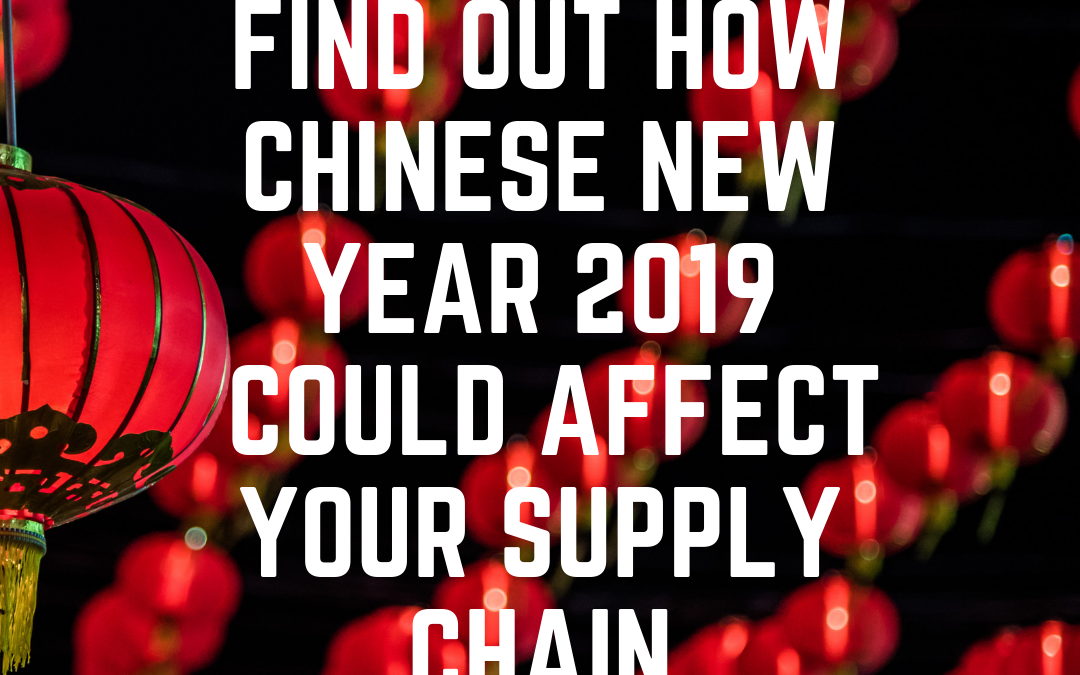 Do you import goods from China? Find out how Chinese New Year 2019 could affect your supply chain