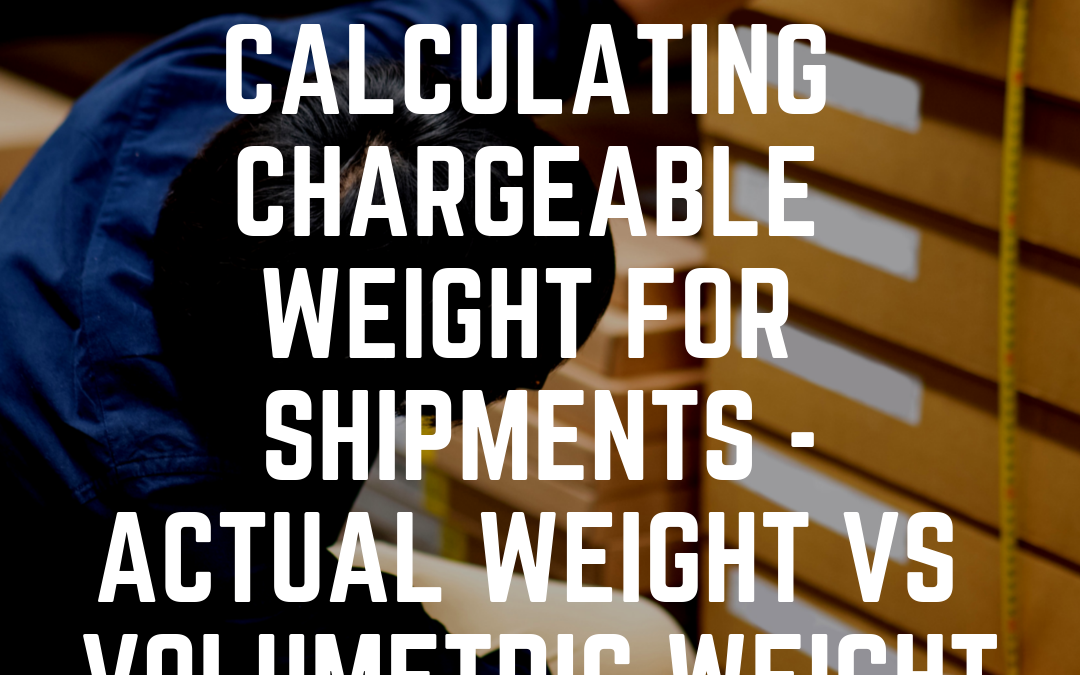 GUIDE: Calculating Chargeable Weight for Shipments – Actual Weight vs Volumetric Weight