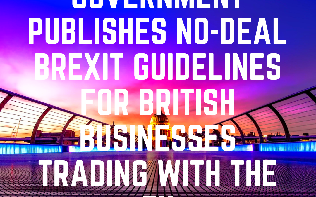 Government publishes no-deal Brexit Guidelines for British Businesses trading with the EU