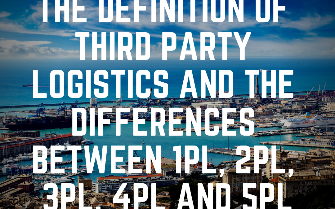The definition of Third Party Logistics and the differences between 1PL, 2PL, 3PL, 4PL and 5PL