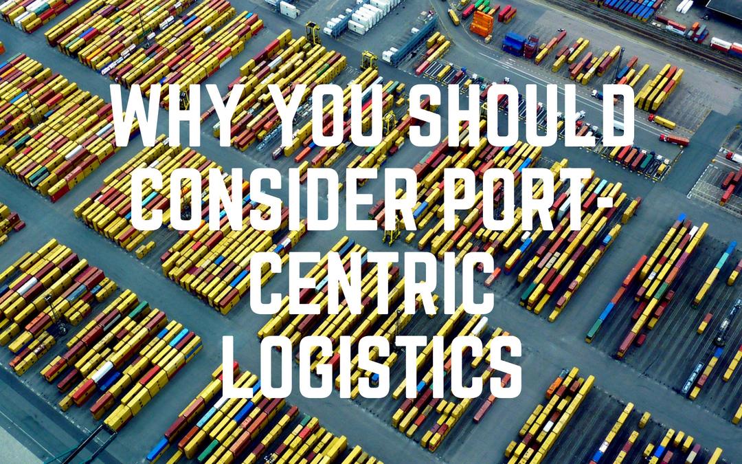 Why You Should Consider Port-Centric Logistics